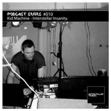 Podcast Series #010 / Kid Machine - Interstellar Insanity.