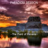 PARADIGM SESSION -  The Field of Reverie  -
