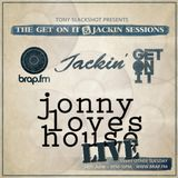 The Get On It & Jackin' Sessions - Jonny Loves House LIVE (14/06/16)