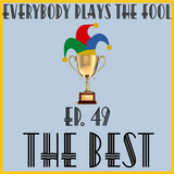 Everybody Plays the Fool, Ep 49: The Best!