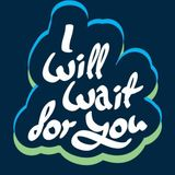 I Will Wait for You