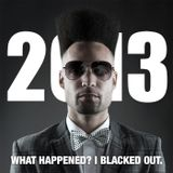 2013: What Happened I Blacked Out