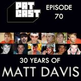 Episode 70 - 30 Years of Matt Davis