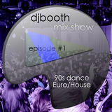 DJ Booth Mix Show Episode #1 - 90's Dance Euro/House