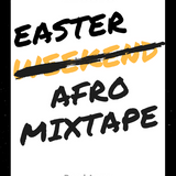 EASTER AFRO MIXTAPE APRIL 2018