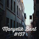Manyetik Bant #157 (07.03.2017 - 96.2 Radyo Eksen, Istanbul)