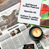 UnFiltered - Coffee Podcast - Episode 05 - Ersin Koray - Living coffee, Istanbul/Berlin