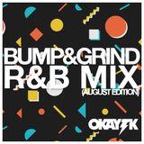 OKAY TK - BUMP & GRIND RNB MIX (AUGUST EDITION)