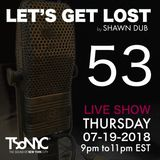 Let's Get Lost EP 53 - 07/19/2018 by Shawn Dub