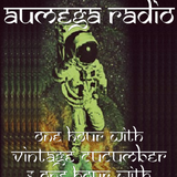 Aumega Radio - December 2018 Show - Vintage Cucumber Special (One Hour With Vintage Cucumber)