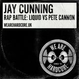 Jay Cunning presents WE ARE HARDCORE with LIQUID vs PETE CANNON Rap Battle!