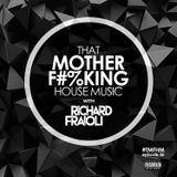 That MOTHER F#%KING House Music 036 (feat. Richard Fraioli)