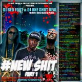 DJ RED FOOT & DJ ONE SHOT DEAL PRESENTS - NEW SHIT PART 1