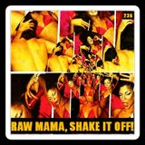 RAW MAMA, SHAKE IT OFF!