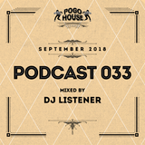 ► Pogo House Podcast #033 - Dj Listener (September 2018)