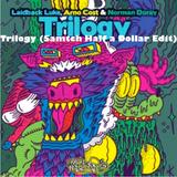 Trilogy (Samtch Half A Dollar Edit)