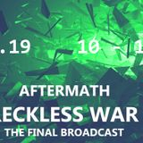Aftermath - Reckless War | The Final Broadcast | May 2019