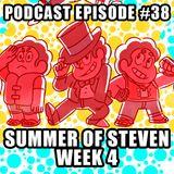 Podcast Episode 38 - Summer Of Steven - Week 4