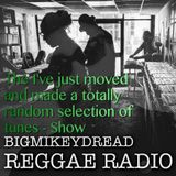 11 Bigmikeydread Reggae Radio - Just moved and made a totally random selection of tunes  - Show