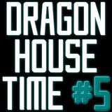 Dragon House Time #5