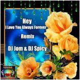 Hey, I Love You Always Forever Remix - DJ Jom,  DJ Spicy Collaboration