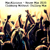 Mac.Alicious - House Mix 2013.5 (Clubbing Without Chilling Mix)