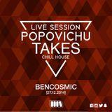 Bencosmic @ Popovichu Takes Chill House 27 Diciembre 2014 (Live Session)