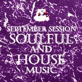 SEPTEMBER SESSION...SOULFUL and HOUSE MUSIC - Music Selected and Mixed By Orso B