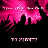 Dj Mighty - Superstar DJ's... Here We Go