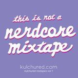 Kulchured Mixtapes Vol.1- This Is Not A Nerdcore Mixtape.