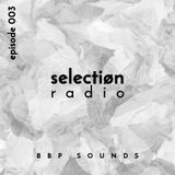 selectiøn radio - Episode 003 | by BBP SOUNDS
