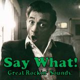 SAY WHAT! - Great Rockin' Sounds