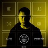 HD029 - Hello Disco Podcast #029 With Clamek