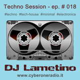 CyberOneRadio Techno Session - DJ Lametino - episode # 018