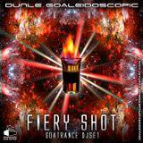 Fiery Shot - Dunle Goaleidoscopic DjSet