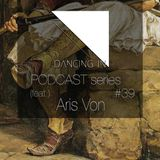 Dancing In podcast #39 w/ Aris Von| 26MAR17 | Season 7
