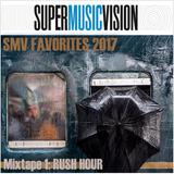 SuperMusicVision Favorites 2017 - Mix 1 RUSH HOUR