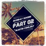 Martin Cehelsky - Monday housin' Part 02 (07.04.2014)