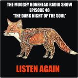 THE MUGGEY BONEHEAD RADIO SHOW.EPISODE 48, 'THE DARK NIGHT OF THE SOUL'