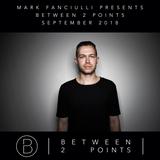 Mark Fanciulli Presents Between 2 Points | September 2018