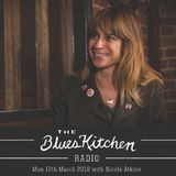 THE BLUES KITCHEN RADIO with NICOLE ATKINS: 12 March 2018