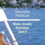 Nouvelle Peinture - New Music October 2017