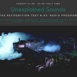 Unexplained Sounds - The Recognition Test # 93