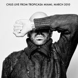 CHUS LIVE FROM TROPICASA MIAMI MARCH 2010 - FLASHBACK MIXTAPE
