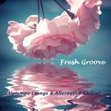 Fresh Groove - Uptempo Lounge and Alternative Chillout
