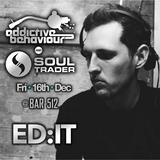 """ED:IT - Addictive Behaviour & Soul Trader Presents """"Promo Mix"""" - 16th Dec 2016"""