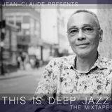 Jean-Claude presents This Is Deep Jazz : The Mixtape