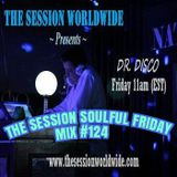 Dr. Disco - The Session Soulful Friday Mix #124