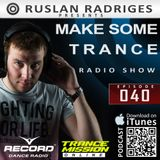 Ruslan Radriges - Make Some Trance 040 (Radio Show)