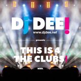Dj Dee - This is 4 the clubs! March 2017